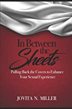 In Between the Sheets: Pulling Back the Covers to Enhance Your Sexual Experience