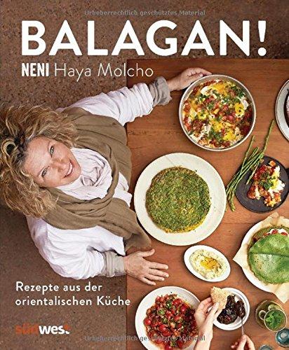 Balagan!: Rezepte aus der orientalischen Küche - by NENI - Über 80 Gerichte wie Shakshuka, Hummus, Falafel, Kebab, Mezze, Tajine und mehr