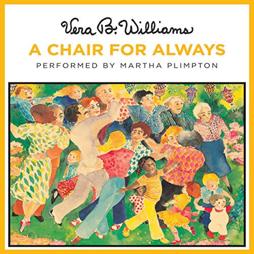 A Chair For Always                   By:                                                                                                                                 Vera B. Williams                               Narrated by:                                                                                                                                 Martha Plimpton                      Length: 11 mins     1 rating     Overall 5.0