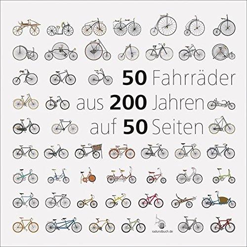 50 Fahrräder aus 200 Jahren auf 50 Seiten: Eine kleine illustrierte Betrachtung der Fahrradentwicklung