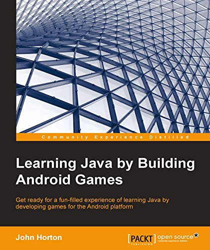 Learning Java by Building Android Games - Explore Java Through Mobile Game Development (English Edition)