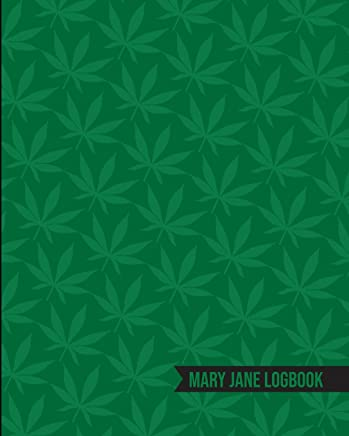 Mary Jane Logbook: A Cannabis Journal For Recreational and Medicinal Use of Marijuana