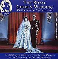 The Royal Golden Wedding From Westminster Abbey by Westminster Abbey Choir (2000-07-25)