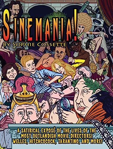 Image of Sinemania!: A Satirical Exposé of the Lives of the Most Outlandish Movie Directors: Welles, Hitchcock, Tarantino, and More!