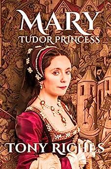 Mary - Tudor Princess (The Brandon Trilogy Book 1) by [Tony Riches]