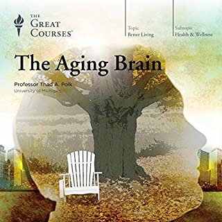 The Aging Brain                   Written by:                                                                                                                                 Thad A. Polk,                                                                                        The Great Courses                               Narrated by:                                                                                                                                 Thad A. Polk                      Length: 6 hrs and 18 mins     4 ratings     Overall 4.0