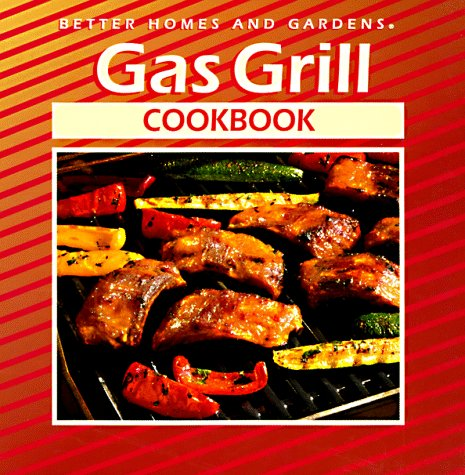 Better Homes and Gardens Gas Grill Cookbook