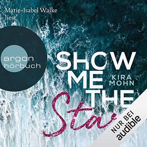 Show me the Stars     Leuchtturm-Trilogie 1              Autor:                                                                                                                                 Kira Mohn                               Sprecher:                                                                                                                                 Marie-Isabel Walke                      Spieldauer: 10 Std. und 12 Min.     Noch nicht bewertet     Gesamt 0,0