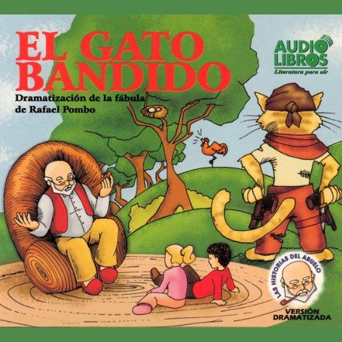 El Gato Bandido, Dramatizacion De La Fabula De Rafael Pombo (Texto Completo) [Bandit Cat ] cover art