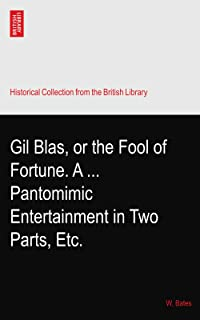 Gil Blas, or the Fool of Fortune. A ... Pantomimic Entertainment in Two Parts, Etc.