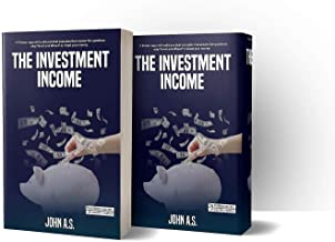 THE INVESTMENT INCOME: THE HIDDEN SECRETS OF WEALTH CREATION (INVESTMENT SERIES Book 1)