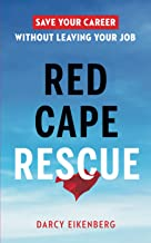 Red Cape Rescue: Save Your Career Without Leaving Your Job