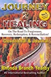 Journey 2 Healing: On The Road to Forgiveness, Recovery, Redemption & Reconciliation ! (Devotional & Journal) (Volume 1)