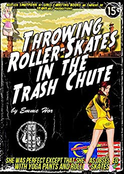 Throwing Roller-Skates in the Trash Chute: Romance on Roller-skates Finale (MILF takes on Alpha Male in Lesbian Gone Awry Romance) (Women's Adventure Romance Series Book 4) by [Emme Hor, SPANKable Productions]