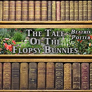 The Tale of the Flopsy Bunnies                   By:                                                                                                                                 Beatrix Potter                               Narrated by:                                                                                                                                 Gale Van Cott                      Length: 7 mins     3 ratings     Overall 4.7