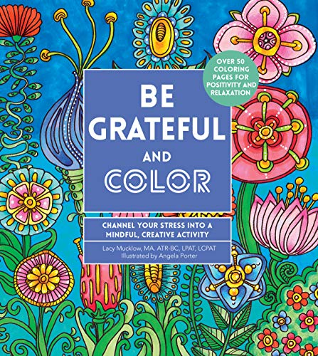 Be Grateful and Color: Channel Your Stress into a Mindful, Creative Activity (Creative Coloring)