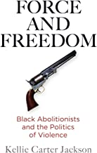 Force and Freedom: Black Abolitionists and the Politics of Violence (America in the Nineteenth Century)