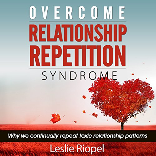 Overcome Relationship Repetition Syndrome audiobook cover art