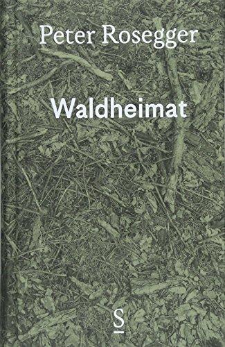 Waldheimat: Erinnerungen aus der Jugendzeit Ausgewählte Werke in Einzelbänden, Band 1