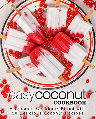 Easy Coconut Cookbook: A Coconut Cookbook Filled with 50 Delicious Coconut Recipes (2nd Edition) by [BookSumo Press]