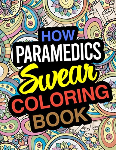 How Paramedics Swear Coloring Book: A Coloring Book For First Responders And Medics