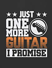 Just One More Guitar I Promise: ~ Blank Guitar Tab Notebook | 6 Strings Guitar Chord and Tablature Staff | 120 Pages