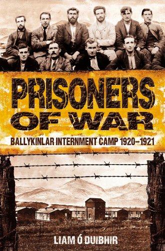 Prisoners of War: Ballykinlar, An Irish Internment Camp 1920-1921: Ballykinlar Interment Camp 1920-1921 (English Edition)