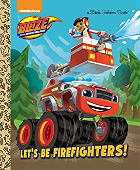 Let s be Firefighters!  Blaze and the Monster Machines   Little Golden Book