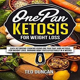 One Pan Ketosis for Weight Loss     Easy Ketogenic Cooking Using One Pan That Aids Ketosis for Weight Loss, Burning Body Fats Effectively in 4 Weeks              By:                                                                                                                                 Ted Duncan                               Narrated by:                                                                                                                                 Cory Hance                      Length: 1 hr and 57 mins     Not rated yet     Overall 0.0