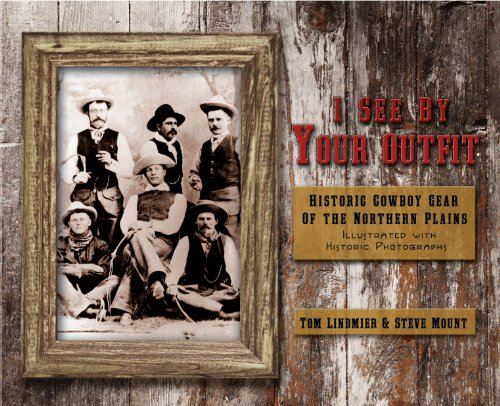 I See by Your Outfit: Historic Cowboy Gear of the Northern Plains