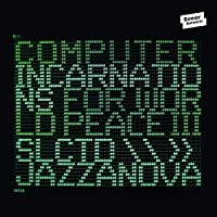 COMPUTER INCARNATIONS FOR WORLD PEACE 3 COMPILED BY JAZZANOVA by Various Artists