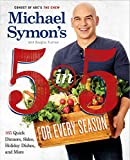 Michael Symon's 5 in 5 for Every Season: 165 Quick Dinners, Sides, Holiday Dishes, and More: A...