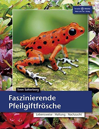 Faszinierende Pfeilgiftfrösche: Lebensweise, Haltung, Nachzucht (Terrarien-Bibliothek) (German Edition)