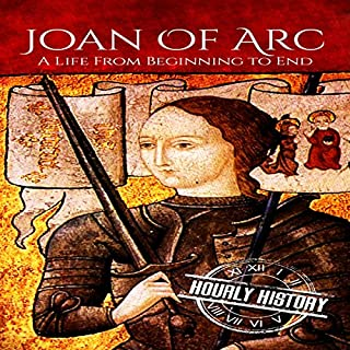Joan of Arc: A Life from Beginning to End audiobook cover art