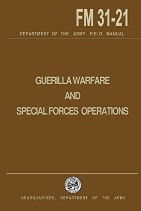 Guerrilla Warfare and Special Forces Operations: Field Manual 31-21