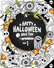 Happy Halloween Have Fun Adult Coloring Book Series 1: Halloween Coloring Book for Stress Relieve and Relaxation, Hallowee...