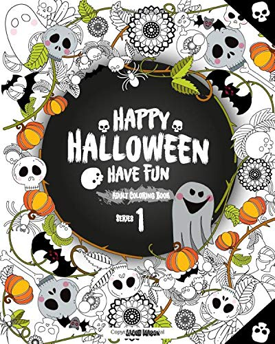 Happy Halloween Have Fun Adult Coloring Book Series 1: Halloween Coloring Book for Stress Relieve and Relaxation, Halloween Fantasy Creatures, ... Adults, Adult Coloring Book Horror (Volume 1)