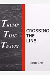 Trump Time Travel: Crossing The Line Kindle Edition