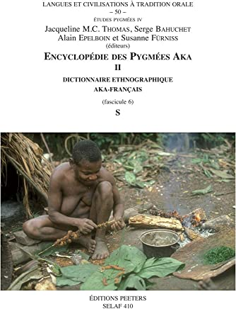 Encyclopedie Des Pygmees Aka II: Techniques, Langage Et Societe Des Chasseurs-cueilleurs De La Foret Centrafricaine Sud-centrafrique Et Nord- Congo Dictionnaire Ethnographique Aka-francais