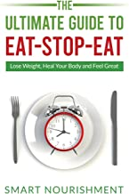 The Ultimate Guide To Eat-Stop-Eat: Lose Weight, Heal Your Body and Feel Great