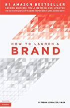 How to Launch a Brand (2nd Edition): Your Step-by-Step Guide to Crafting a Brand: From Positioning to Naming And Brand Identity