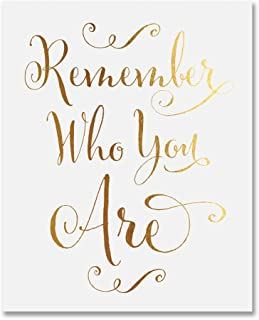 Remember Who You Are Gold Foil Decor Wall Art Print Inspirational Motivational Quote Metallic Poster 5 inches x 7 inches E42
