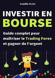 Investir en bourse : Guide complet pour maîtriser le Trading Forex et gagner de l'argent (French Edition)