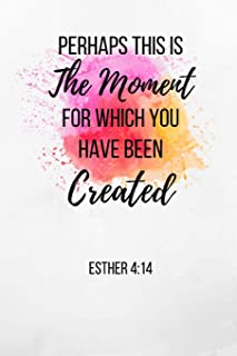 Perhaps This Is The Moment For Which You Have Been Created: Esther Colorful Notebook/Journal 120 Pages (6