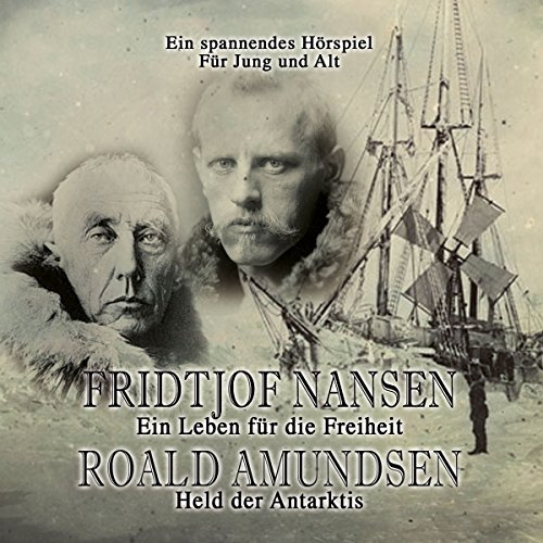 Fridtjof Nansen - Ein Leben für die Freiheit / Roald Amundsen - Held der Antarktis cover art