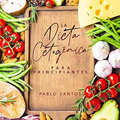 La Dieta Cetogénica Para Principiantes [The Ketogenic Diet for Beginners] Audiobook By Pablo Santos cover art