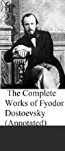 The Complete Works of Fyodor Dostoevsky (Annotated): Crime and Punishment, The Brothers Karamazov, Poor Folk,  Notes from Underground, Uncle's Dream, The House of the Dead etc.