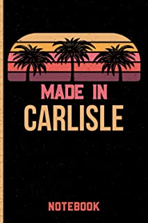 Made In Carlisle Notebook: Carlisle Gift Idea Lined Diary Notebook or Journal Vintage Beautiful Cover