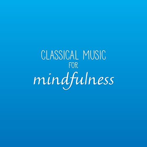 Classical Music For Mindfulness by Various artists on Amazon
