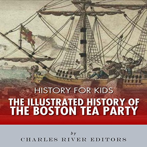 History for Kids: The Illustrated History of the Boston Tea Party audiobook cover art